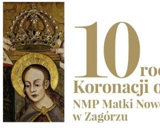 ZAGÓRZ: 10. rocznica koronacji obrazu NMP Matki Nowego Życia. Uroczysta msza święta, koncert i odpust